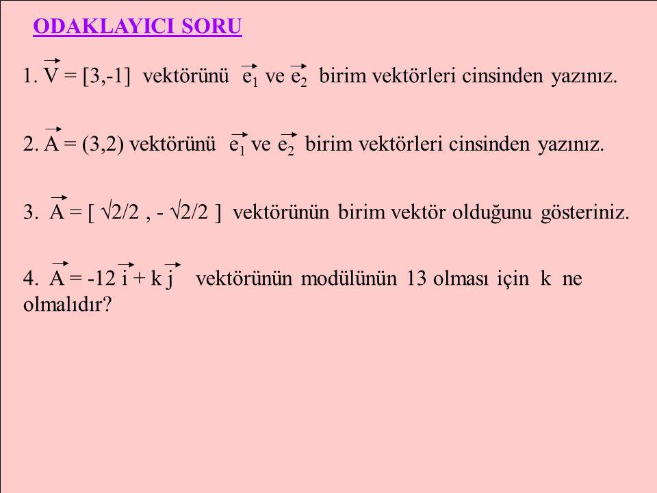 ODAKLAYICI SORU 1. V = [3,-1] vektörünü e1 ve e2 birim vektörleri cinsinden yazınız.